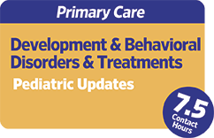 Primary Care: Developmental and Behavioral Disorders and Treatments